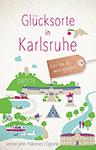 Glücksorte Karlsruhe von Birgit Jennerjahn-Hakenes und Klaus Eppele
