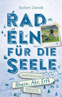 Rhein, Ahr, Erft - Radeln für die Seele von Norbert Schmidt