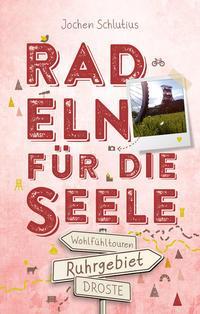 Ruhrgebiet Radeln für die Seele von Jochen Schlutius