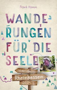 Wanderungen für die Seele - Rheinhessen von Frank Hamm