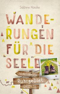 Wanderungen für die Seele - Ruhrgebiet von Sabine Hauke